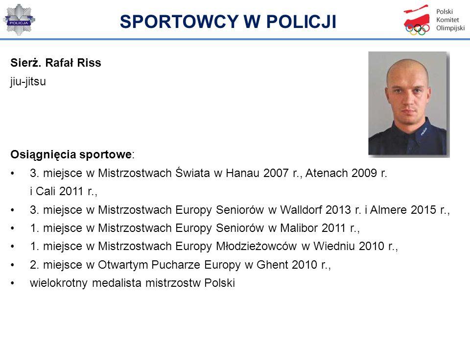 Sierż. Rafał Riss jiu-jitsu Osiągnięcia sportowe: 3. miejsce w Mistrzostwach Świata w Hanau 2007 r., Atenach 2009 r. i Cali 2011 r., 3. miejsce w Mist