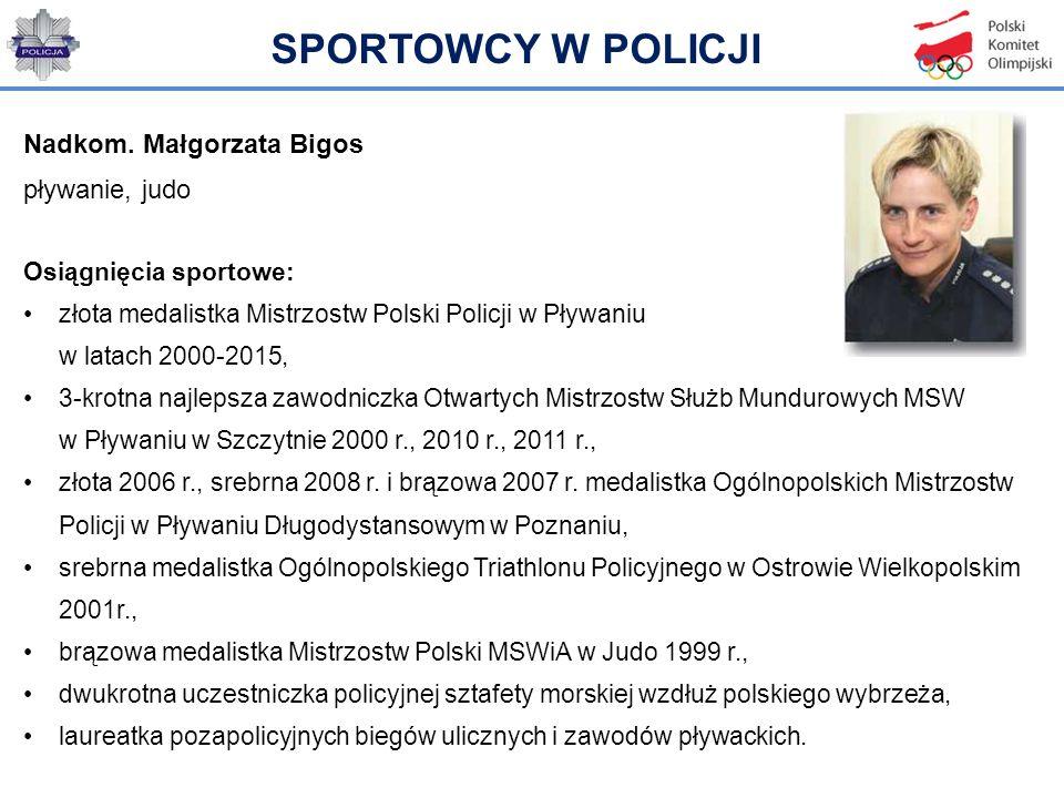 Nadkom. Małgorzata Bigos pływanie, judo Osiągnięcia sportowe: złota medalistka Mistrzostw Polski Policji w Pływaniu w latach 2000-2015, 3-krotna najl
