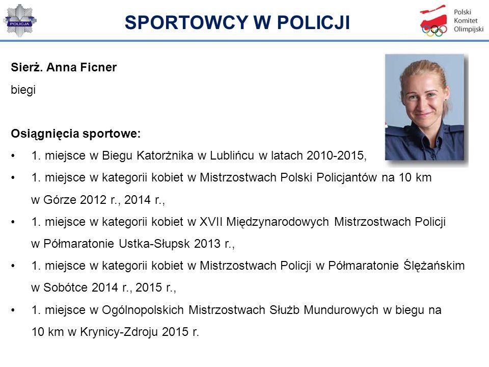 Sierż. Anna Ficner biegi Osiągnięcia sportowe: 1. miejsce w Biegu Katorżnika w Lublińcu w latach 2010-2015, 1. miejsce w kategorii kobiet w Mistrzostw
