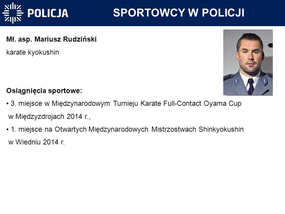 SPORTOWCY W POLICJI Mł. asp. Mariusz Rudziński karate kyokushin Osiągnięcia sportowe: 3. miejsce w Międzynarodowym Turnieju Karate Full-Contact Oyama