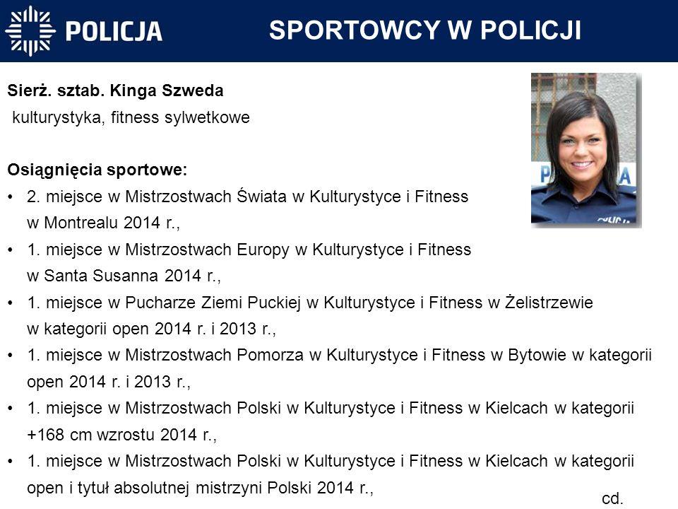 Sierż. sztab. Kinga Szweda kulturystyka, fitness sylwetkowe Osiągnięcia sportowe: 2. miejsce w Mistrzostwach Świata w Kulturystyce i Fitness w Montrea