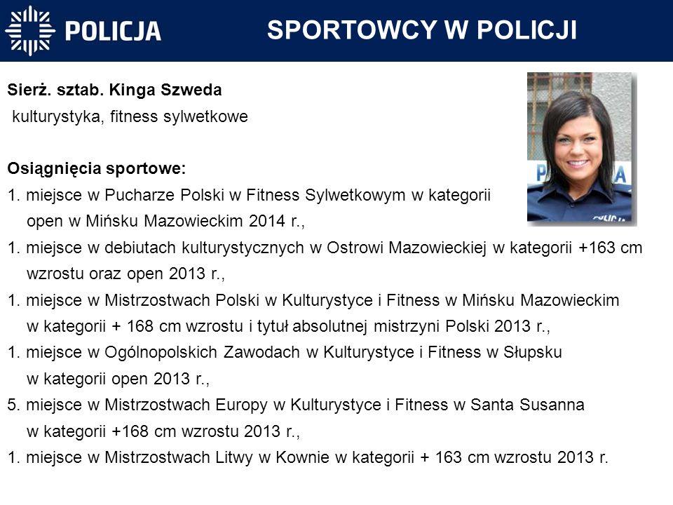Sierż. sztab. Kinga Szweda kulturystyka, fitness sylwetkowe Osiągnięcia sportowe: 1. miejsce w Pucharze Polski w Fitness Sylwetkowym w kategorii open
