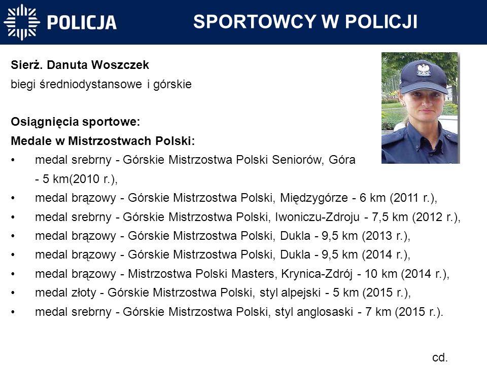 SPORTOWCY W POLICJI Sierż. Danuta Woszczek biegi średniodystansowe i górskie Osiągnięcia sportowe: Medale w Mistrzostwach Polski: medal srebrny - Górs