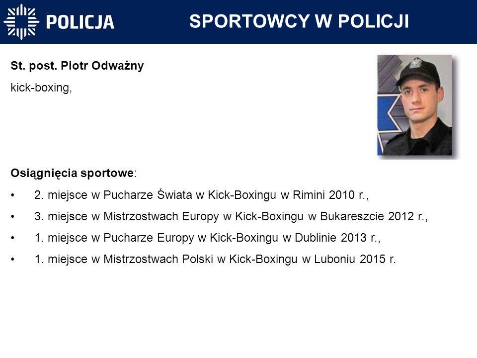 SPORTOWCY W POLICJI St. post. Piotr Odważny kick-boxing, Osiągnięcia sportowe: 2. miejsce w Pucharze Świata w Kick-Boxingu w Rimini 2010 r., 3. miejsc