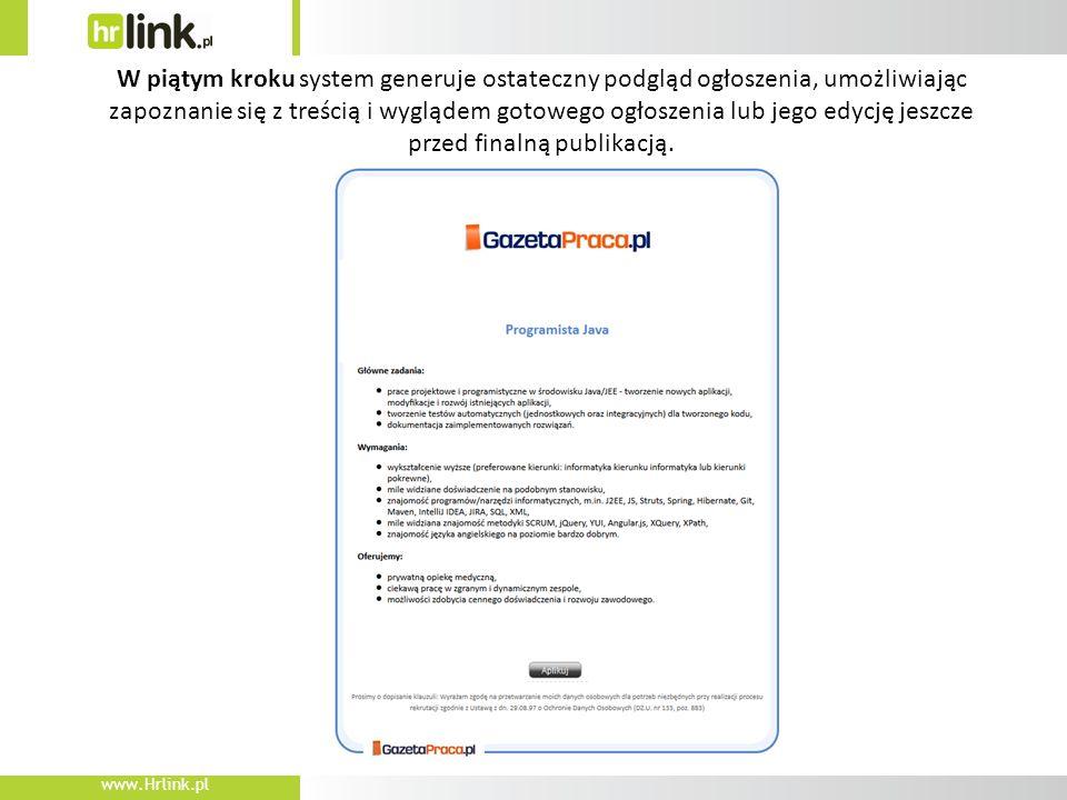 www.Hrlink.pl W piątym kroku system generuje ostateczny podgląd ogłoszenia, umożliwiając zapoznanie się z treścią i wyglądem gotowego ogłoszenia lub jego edycję jeszcze przed finalną publikacją.