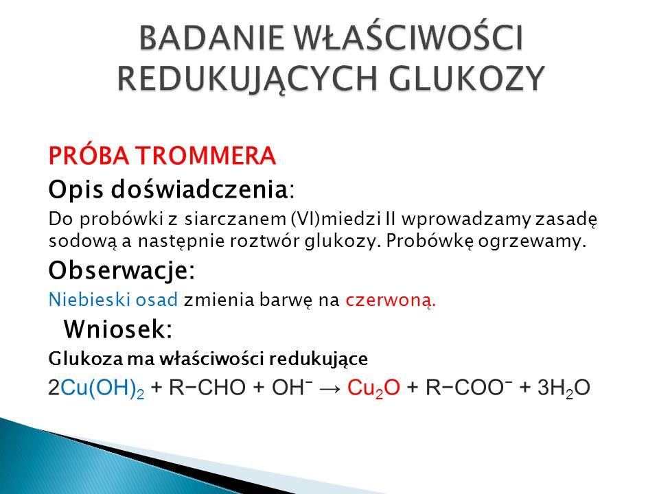 PRÓBA TROMMERA Opis doświadczenia: Do probówki z siarczanem (VI)miedzi II wprowadzamy zasadę sodową a następnie roztwór glukozy.