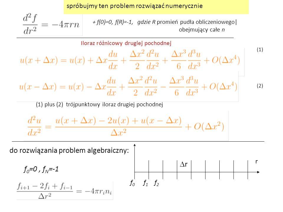 + f(0)=0, f(R)=-1, gdzie R promień pudła obliczeniowego| obejmujący całe n (1) plus (2) trójpunktowy iloraz drugiej pochodnej (1) (2) Iloraz różnicowy