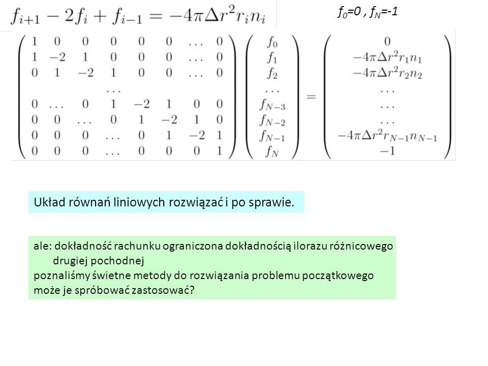 f 0 =0, f N =-1 Układ równań liniowych rozwiązać i po sprawie. ale: dokładność rachunku ograniczona dokładnością ilorazu różnicowego drugiej pochodnej