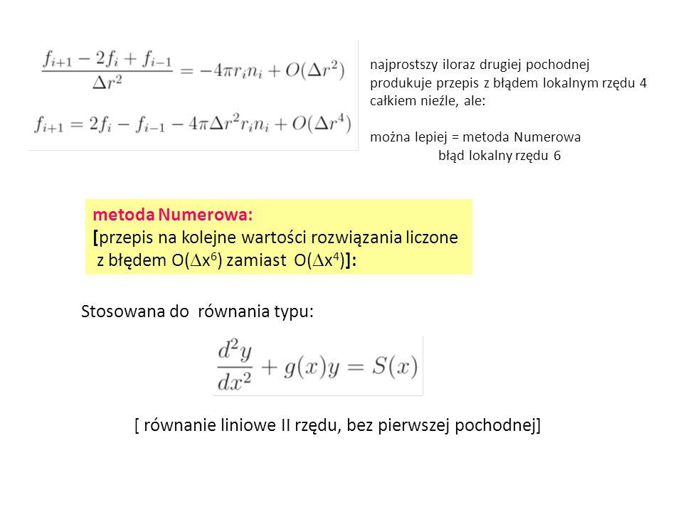 najprostszy iloraz drugiej pochodnej produkuje przepis z błądem lokalnym rzędu 4 całkiem nieźle, ale: można lepiej = metoda Numerowa błąd lokalny rzęd