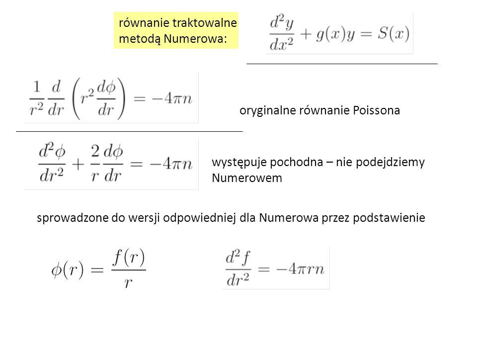 oryginalne równanie Poissona sprowadzone do wersji odpowiedniej dla Numerowa przez podstawienie występuje pochodna – nie podejdziemy Numerowem równani