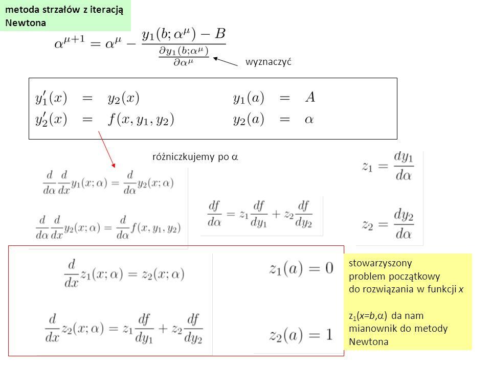 różniczkujemy po  wyznaczyć stowarzyszony problem początkowy do rozwiązania w funkcji x z 1 (x=b,  ) da nam mianownik do metody Newtona metoda strza