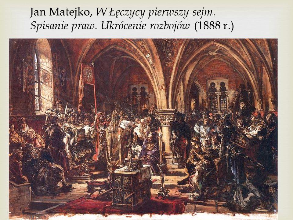 Jan Matejko, W Łęczycy pierwszy sejm. Spisanie praw. Ukrócenie rozbojów (1888 r.)