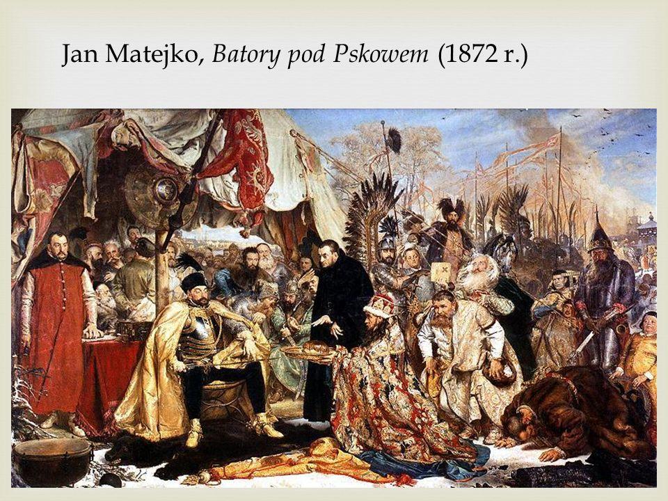 Jan Matejko, Batory pod Pskowem (1872 r.)