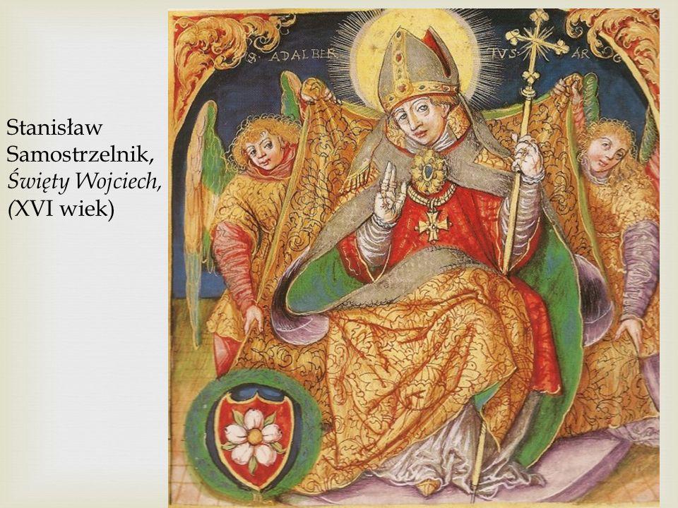 Stanisław Samostrzelnik, Święty Wojciech, ( XVI wiek)