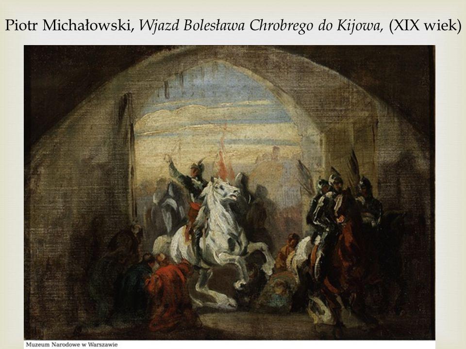 Piotr Michałowski, Wjazd Bolesława Chrobrego do Kijowa, (XIX wiek)