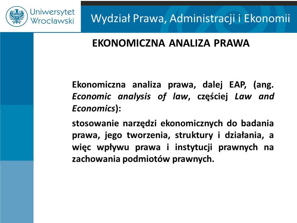 Wydział Prawa, Administracji i Ekonomii EKONOMICZNA ANALIZA PRAWA Ekonomiczna analiza prawa, dalej EAP, (ang.