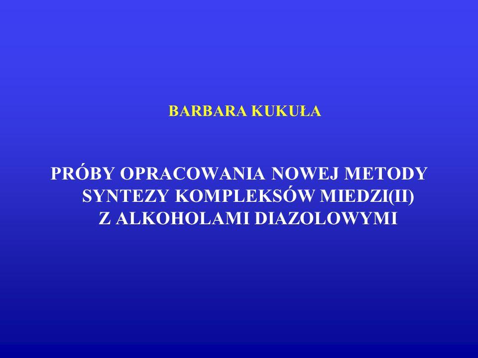 BARBARA KUKUŁA PRÓBY OPRACOWANIA NOWEJ METODY SYNTEZY KOMPLEKSÓW MIEDZI(II) Z ALKOHOLAMI DIAZOLOWYMI