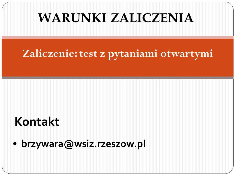 Zaliczenie: test z pytaniami otwartymi WARUNKI ZALICZENIA Kontakt brzywara@wsiz.rzeszow.pl