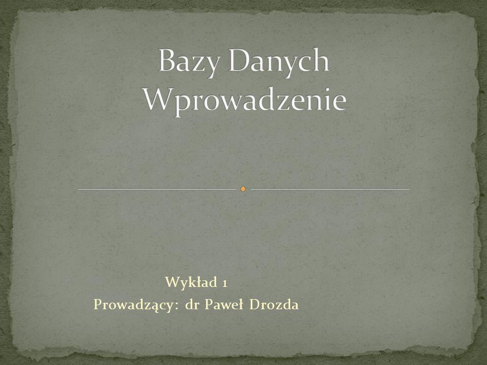 Wykład 1 Prowadzący: dr Paweł Drozda