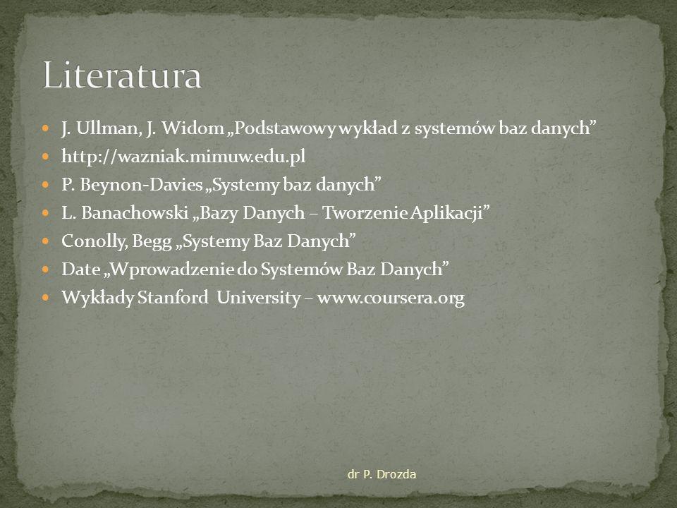 """J. Ullman, J. Widom """"Podstawowy wykład z systemów baz danych"""" http://wazniak.mimuw.edu.pl P. Beynon-Davies """"Systemy baz danych"""" L. Banachowski """"Bazy D"""