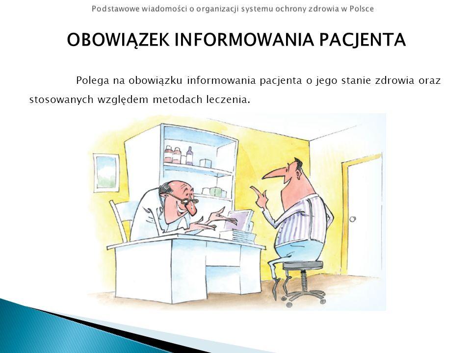 OBOWIĄZEK UZYSKANIA ZGODY PACJENTA NA LECZENIE Poprzedzona powinna być przekazaniem pacjentowi pełnej informacji na temat wszystkich proponowanych i możliwych metod diagnostycznych i leczniczych oraz dających się przewidzieć następstw ich zastosowania albo zaniechania.