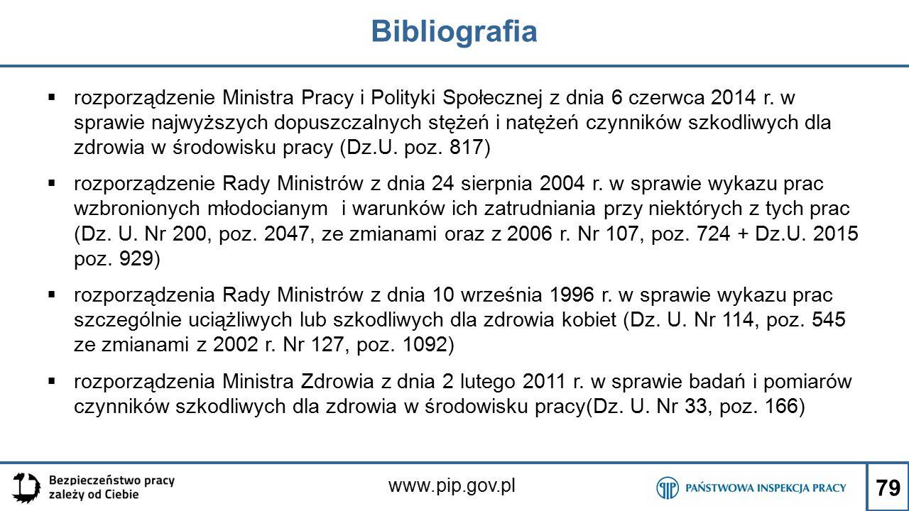 www.pip.gov.pl Bibliografia  rozporządzenie Ministra Pracy i Polityki Społecznej z dnia 6 czerwca 2014 r. w sprawie najwyższych dopuszczalnych stężeń