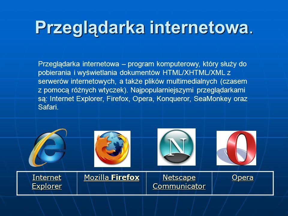 Przeglądarka internetowa. Przeglądarka internetowa – program komputerowy, który służy do pobierania i wyświetlania dokumentów HTML/XHTML/XML z serweró