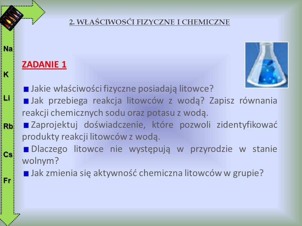 2.WŁAŚCIWOSĆI FIZYCZNE I CHEMICZNE ZADANIE 1 Jakie właściwości fizyczne posiadają litowce.