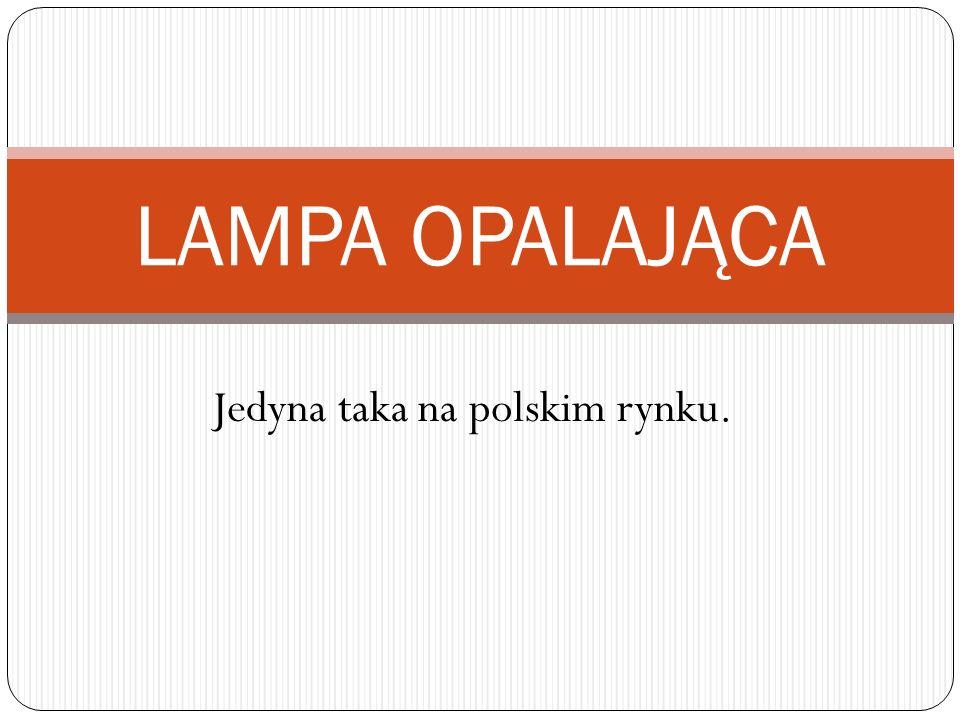 Jedyna taka na polskim rynku. LAMPA OPALAJĄCA