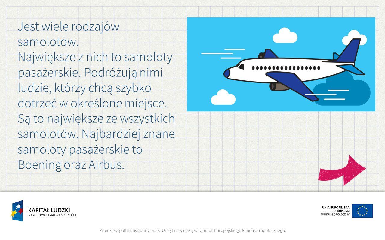 Jest wiele rodzajów samolotów. Największe z nich to samoloty pasażerskie.