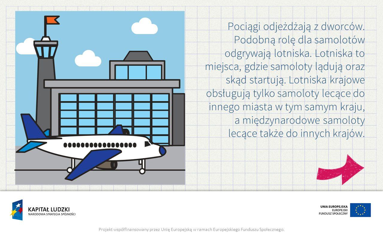 Pociągi odjeżdżają z dworców. Podobną rolę dla samolotów odgrywają lotniska.