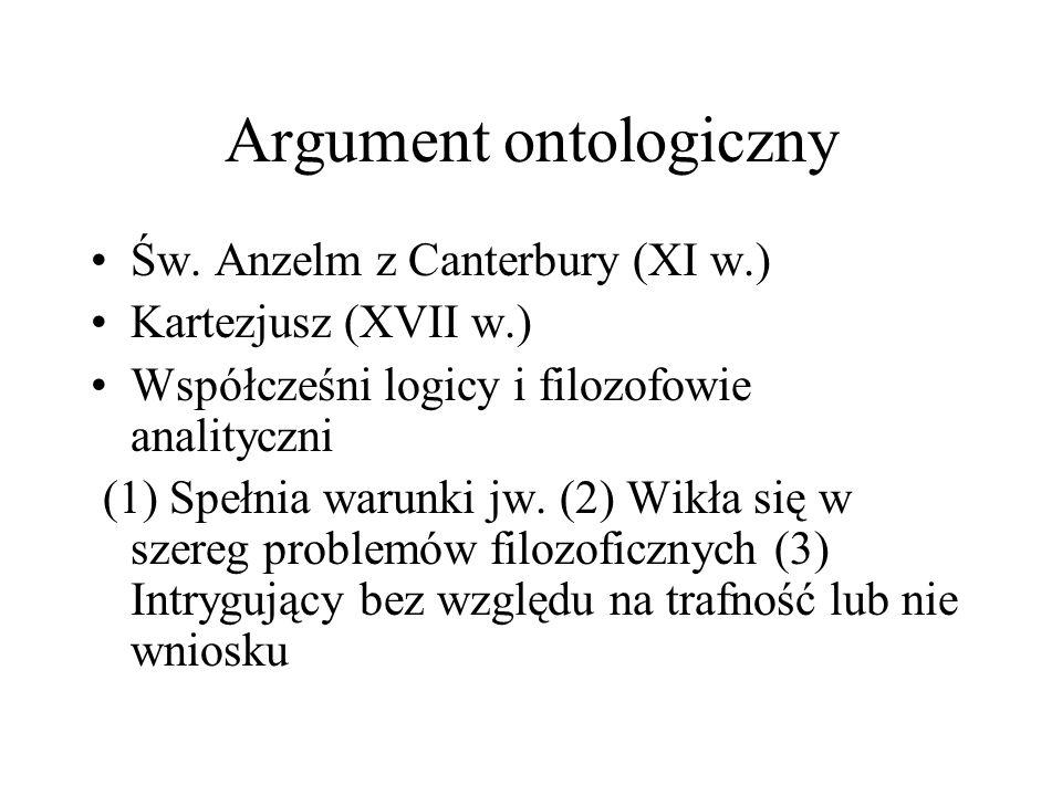 Argument ontologiczny Św. Anzelm z Canterbury (XI w.) Kartezjusz (XVII w.) Współcześni logicy i filozofowie analityczni (1) Spełnia warunki jw. (2) Wi