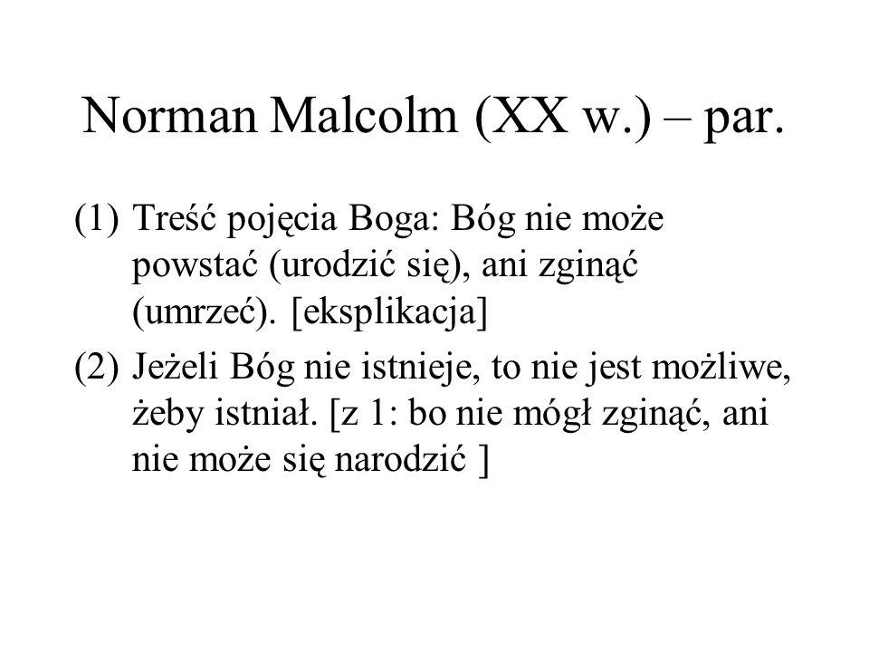 Norman Malcolm (XX w.) – par. (1)Treść pojęcia Boga: Bóg nie może powstać (urodzić się), ani zginąć (umrzeć). [eksplikacja] (2)Jeżeli Bóg nie istnieje