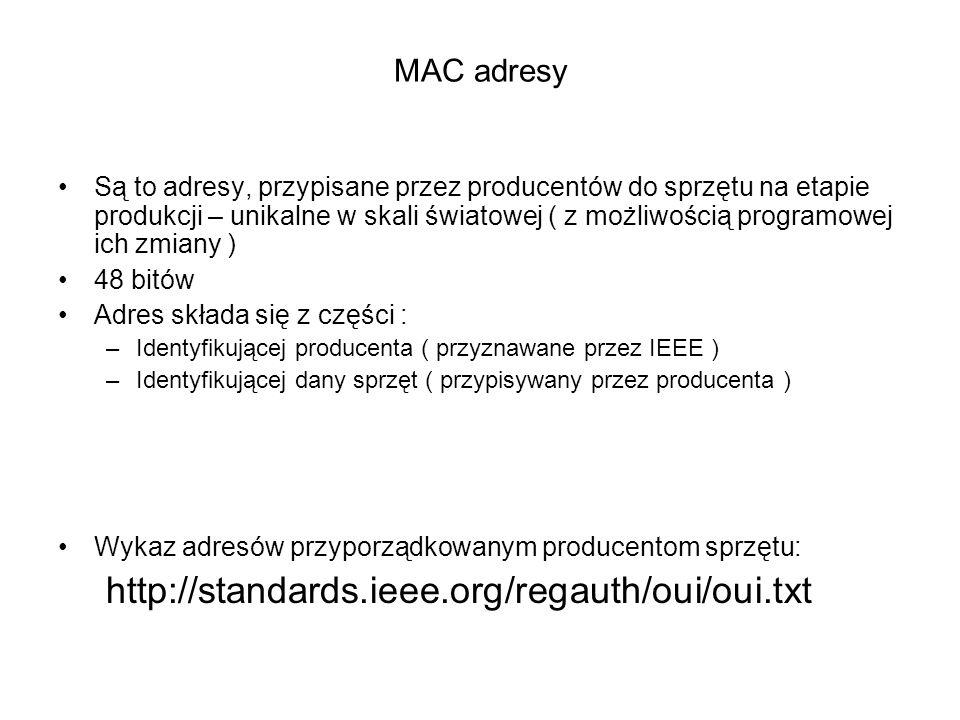 MAC adresy Są to adresy, przypisane przez producentów do sprzętu na etapie produkcji – unikalne w skali światowej ( z możliwością programowej ich zmia