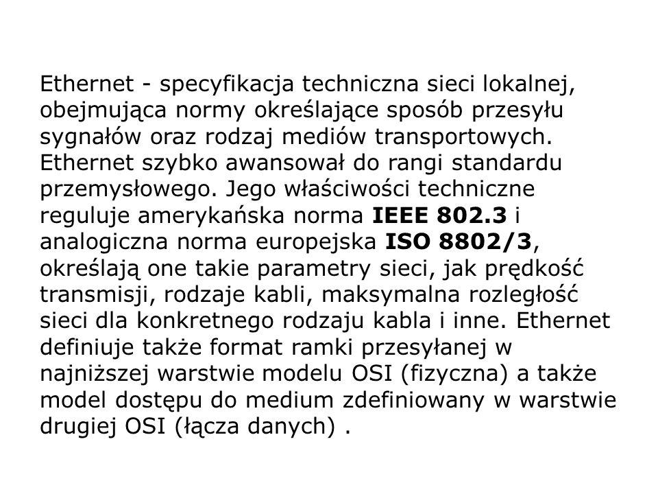 Ethernet - specyfikacja techniczna sieci lokalnej, obejmująca normy określające sposób przesyłu sygnałów oraz rodzaj mediów transportowych. Ethernet s