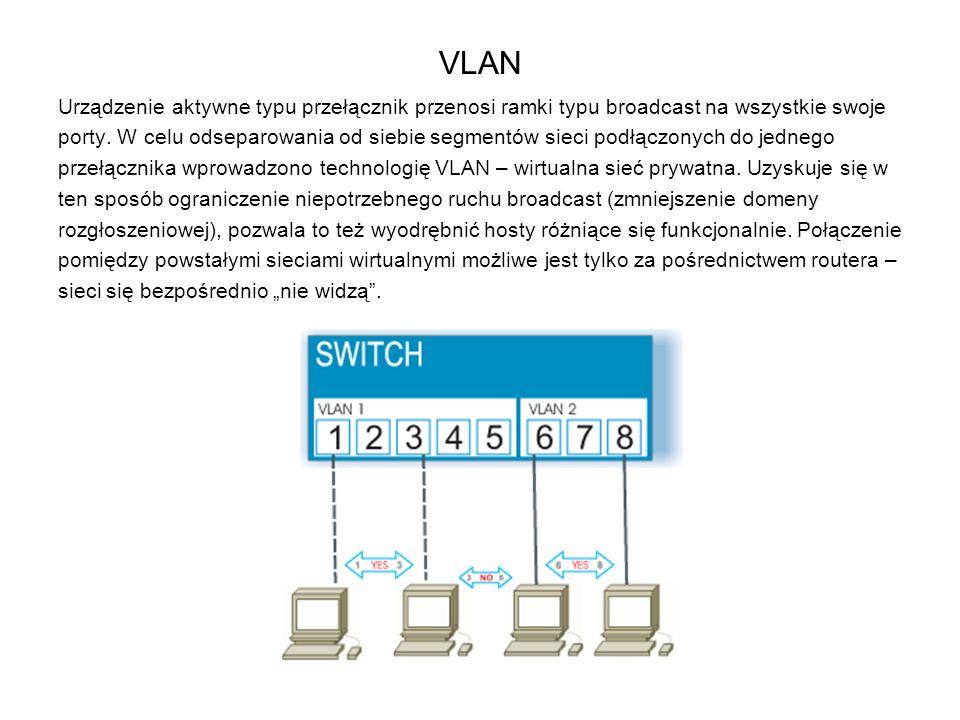 VLAN Urządzenie aktywne typu przełącznik przenosi ramki typu broadcast na wszystkie swoje porty. W celu odseparowania od siebie segmentów sieci podłąc