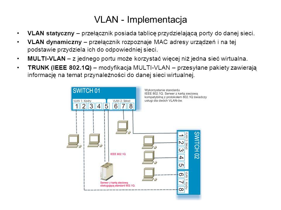 VLAN - Implementacja VLAN statyczny – przełącznik posiada tablicę przydzielającą porty do danej sieci. VLAN dynamiczny – przełącznik rozpoznaje MAC ad