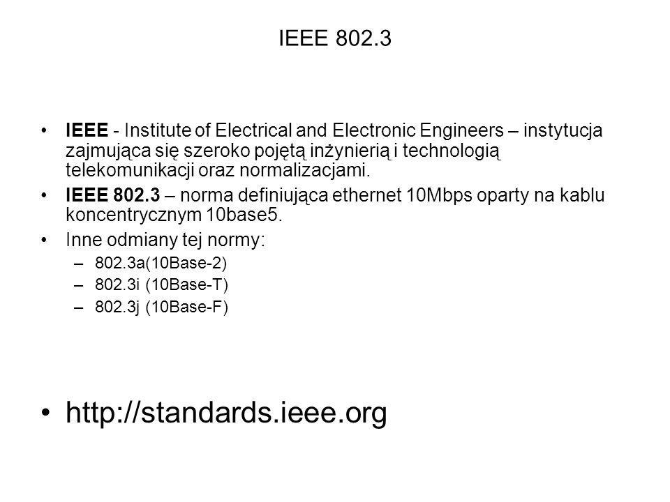 Nazewnictwo stosowane w normach IEEE Nazwy norm powstają według szablonu: Baseband – transmisja w paśmie podstawowym (wąskopasmowa) całe pasmo przenoszenia medium jest wykorzystane jako jeden kanał komunikacyjny Broadband – transmisja przy wykorzystaniu częstotliwości nośnej – stosowana głównie w sieciach rozległych (WAN) – pasmo przenoszenia jest podzielone na różne zakresy częstotliwości, reprezentujące różne kanały transmisyjne.