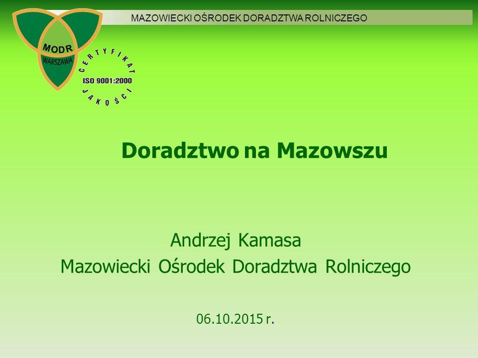 Doradztwo na Mazowszu Andrzej Kamasa Mazowiecki Ośrodek Doradztwa Rolniczego 06.10.2015 r.