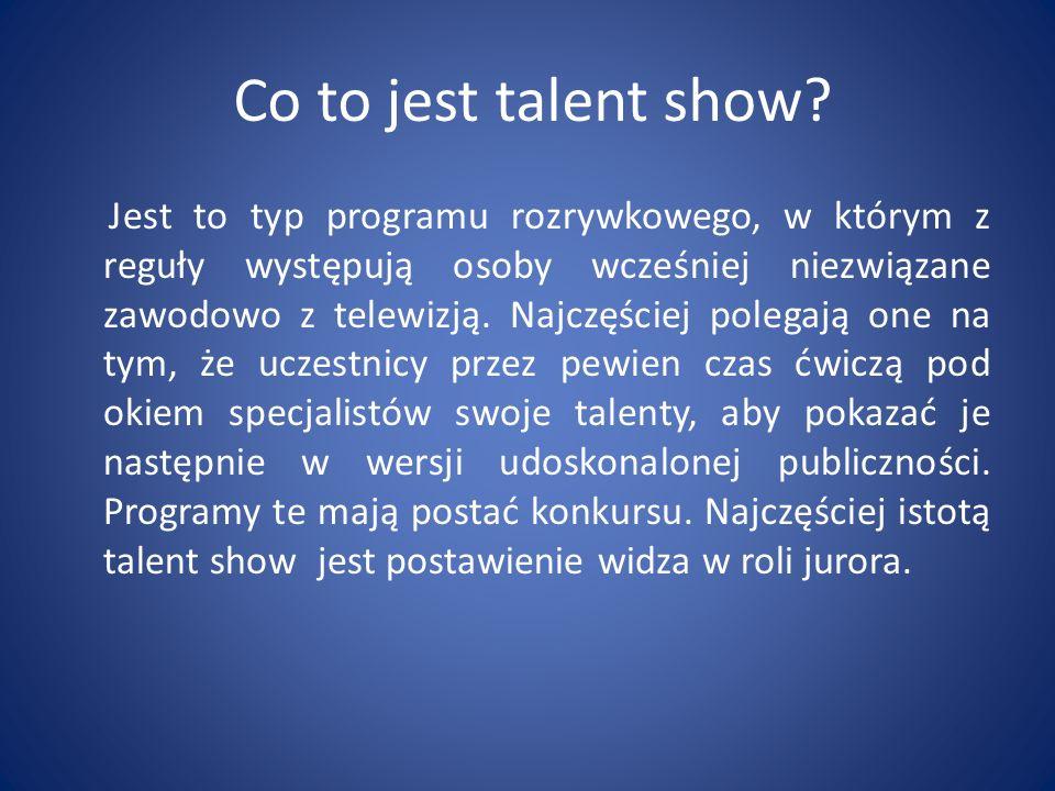 Co to jest talent show? Jest to typ programu rozrywkowego, w którym z reguły występują osoby wcześniej niezwiązane zawodowo z telewizją. Najczęściej p