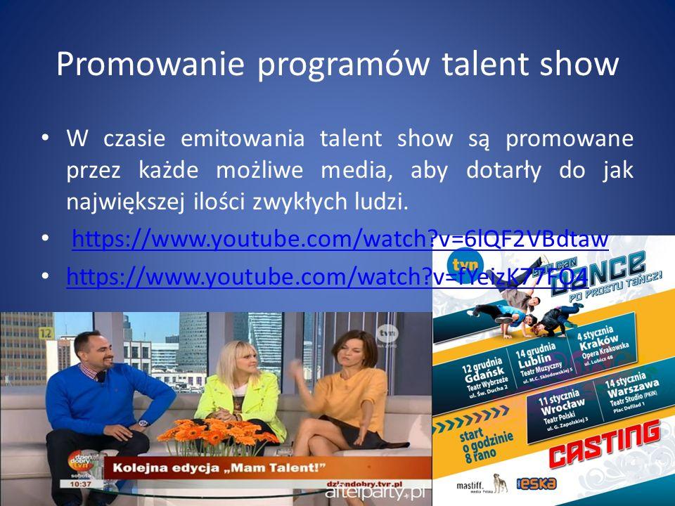 Promowanie programów talent show W czasie emitowania talent show są promowane przez każde możliwe media, aby dotarły do jak największej ilości zwykłyc