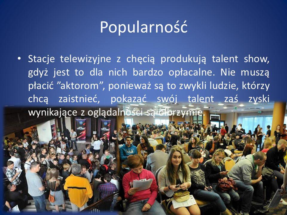 """Popularność Stacje telewizyjne z chęcią produkują talent show, gdyż jest to dla nich bardzo opłacalne. Nie muszą płacić """"aktorom"""", ponieważ są to zwyk"""