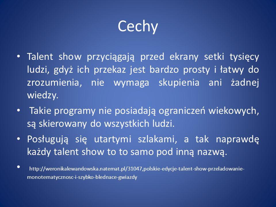 Cechy Talent show przyciągają przed ekrany setki tysięcy ludzi, gdyż ich przekaz jest bardzo prosty i łatwy do zrozumienia, nie wymaga skupienia ani ż