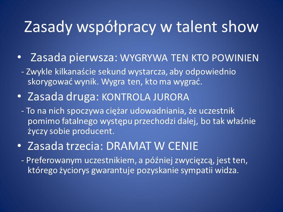 Zasady współpracy w talent show Zasada pierwsza: WYGRYWA TEN KTO POWINIEN - Zwykle kilkanaście sekund wystarcza, aby odpowiednio skorygować wynik. Wyg