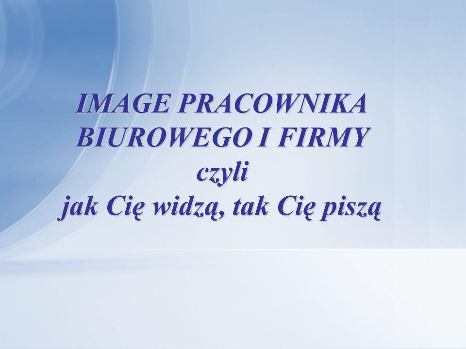 Image pracownika wizerunek ukształtowany na podstawie pracy biurowej kształtuje wizerunek instytucji