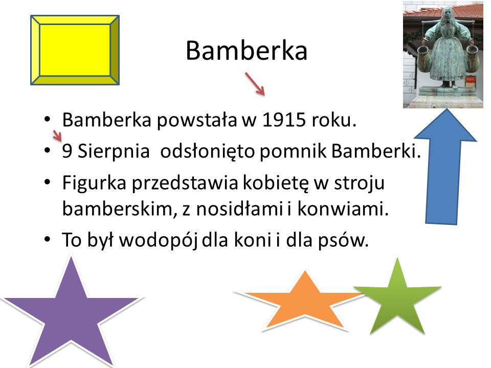 Bamberka powstała w 1915 roku. 9 Sierpnia odsłonięto pomnik Bamberki.