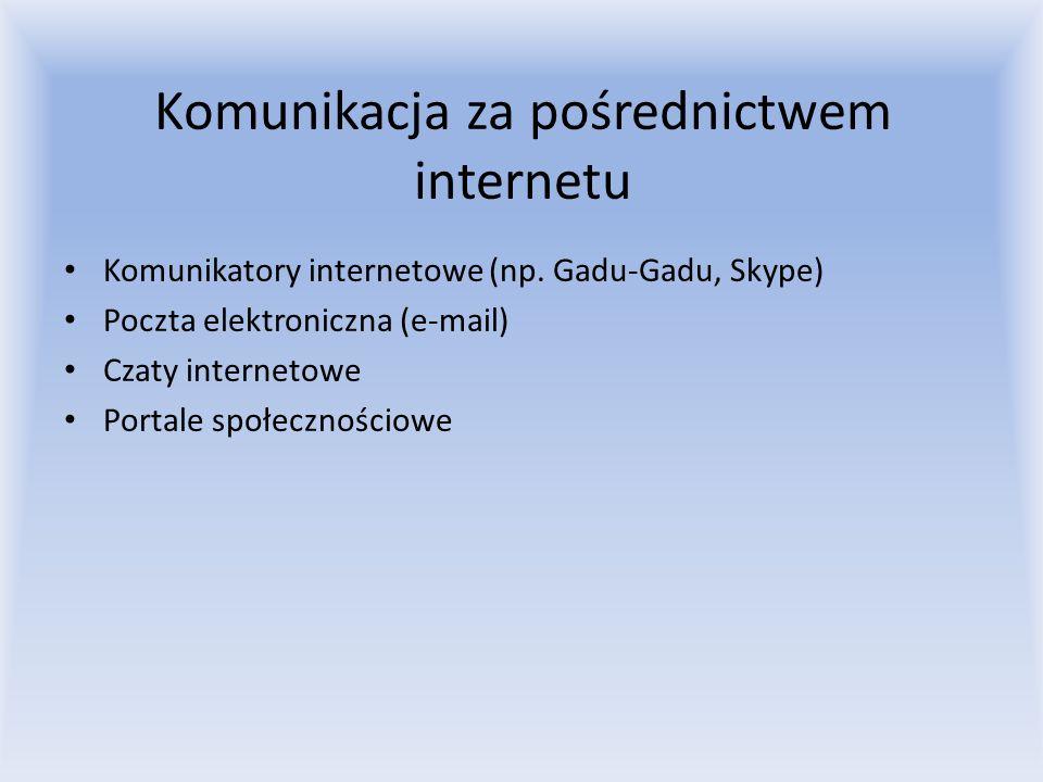 Komunikacja za pośrednictwem internetu Komunikatory internetowe (np. Gadu-Gadu, Skype) Poczta elektroniczna (e-mail) Czaty internetowe Portale społecz