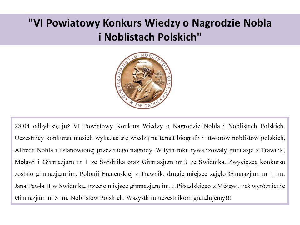 VI Powiatowy Konkurs Wiedzy o Nagrodzie Nobla i Noblistach Polskich 28.04 odbył się już VI Powiatowy Konkurs Wiedzy o Nagrodzie Nobla i Noblistach Polskich.
