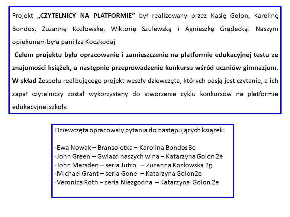"""Projekt """"CZYTELNICY NA PLATFORMIE"""" był realizowany przez Kasię Golon, Karolinę Bondos, Zuzannę Kozłowską, Wiktorię Szulewską i Agnieszkę Grądecką. Nas"""