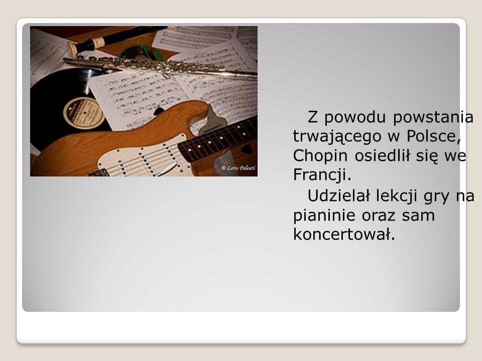 Z powodu powstania trwającego w Polsce, Chopin osiedlił się we Francji.